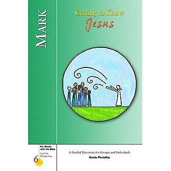 Mark: Getting to Know Jesus