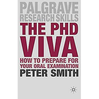 The PhD Viva: How to Prepare for Your Oral Examination (Palgrave Research Skills)
