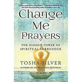 Change Me gebeden: De verborgen macht van spirituele overgave