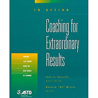 Coaching for Extraordinary Results (In Action Case Study Series)