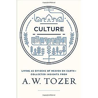 Kultur: Levande som medborgare i himmelriket på jorden--samlade insikter från A.W. Tozer