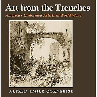 Art des tranchées: l'Amérique est en uniforme Artists in World War I (Texas Williams-Ford A & M Université militaire...