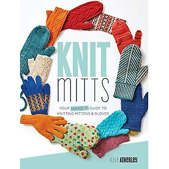 Knit Mitts: The Ultimate Guide to Knitting Mittens & Gloves for the Whole Family