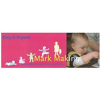 Mark Making: Progression in Play for Babies and Children (Baby and Beyond)