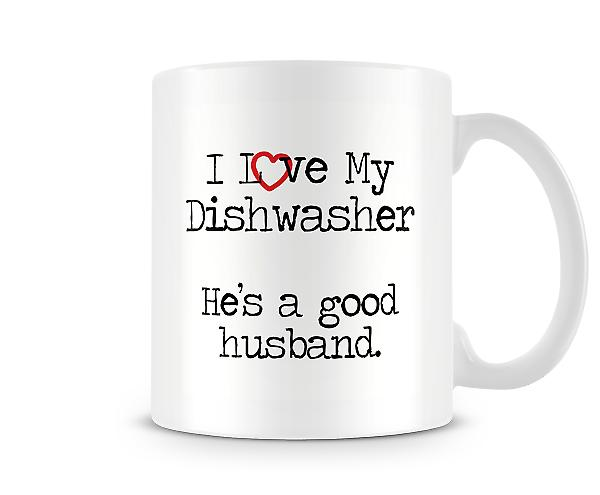 Decorative Writing I Love My Dishwasher He's A Good Husband Mug