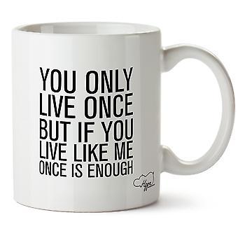 Hippowarehouse, die man nur einmal, lebt aber wenn man wie ich einmal ist genug bedruckte Becher Tasse Keramik 10 oz