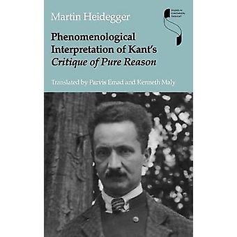Phenomenological Interpretation of Kants Critique of Pure Reason by Heidegger & Martin