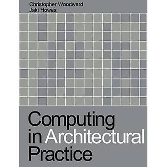 Computing in Architectural Practice by Woodward & Christopher