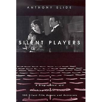 I giocatori silenzioso A studio biografico e autobiografico di 100 Film muto attori e attrici da diapositiva & Anthony