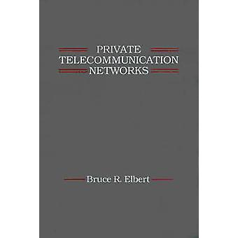 Private Telecommunication Networks by Elbert & Bruce R.