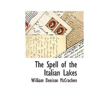 The Spell of the Italian Lakes by McCracken & William Denison