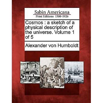 Cosmos  a sketch of a physical description of the universe. Volume 1 of 5 by Humboldt & Alexander von