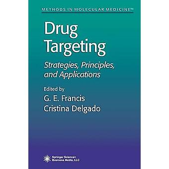 Drug Targeting Strategies Principles and Applications by Francis & G. E.