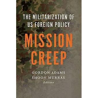 Uppdrag krypa till militarisering av oss utrikespolitik av Adams & Gordon