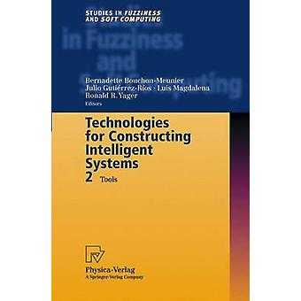 Technologies for Constructing Intelligent Systems 2 Tools by BouchonMeunier & Bernadette