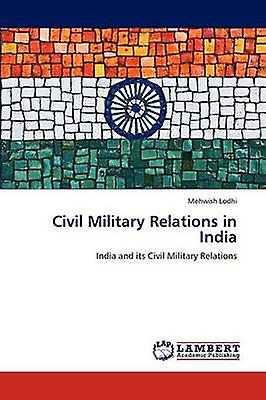 Civil Military Relations in India by Lodhi & Mehwish
