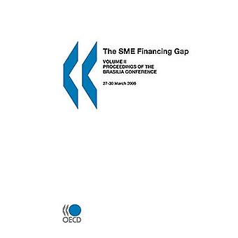 The SME Financing Gap Vol. II  Proceedings of the Brasilia Conference 2730 March 2006 by OECD Publishing
