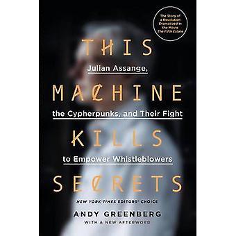 This Machine Kills Secrets - Julian Assange - the Cypherpunks - and Th