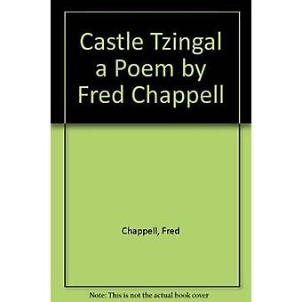 Castle Tzingal a Poem by Fred Chappell by Fred Chappell - 97808071120