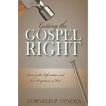 Getting the Gospel Right - Assessing the Reformation and New Perspecti