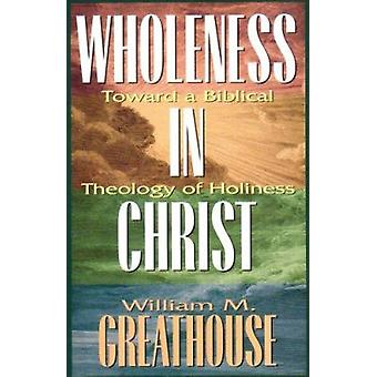 Wholeness in Christ - Toward a Biblical Theology of Holiness by Willia