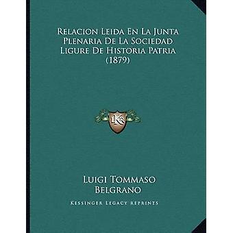 Relacion Leida En La Junta Plenaria de La Sociedad Ligure de Historia