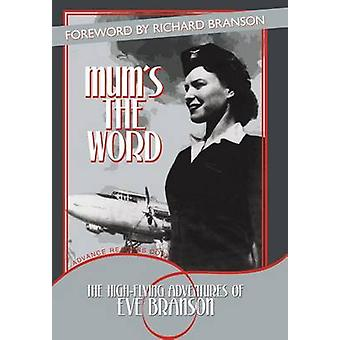 Mum's the Word - The High-Flying Adventures of Eve Branson by Eve Bran