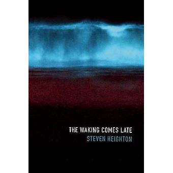 The Waking Comes Late by Steven Heighton - 9781487000936 Book