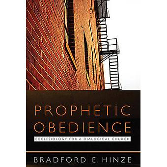 Prophetic Obedience - Ecclesiology for a Dialogical Church by Bradford