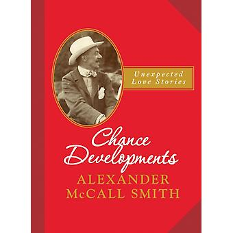 Chance Developments: Unexpected Love Stories (Hardcover) by McCall Smith Alexander