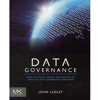 Data Governance: How to design deploy and sustain an effective data governance program (The Morgan Kaufmann Series on Business Intelligence) (Paperback) by Ladley John