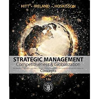 Strategic Management Concepts  Competitiveness and Globalization by R Duane Ireland & Robert E Hoskisson & Michael A Hitt
