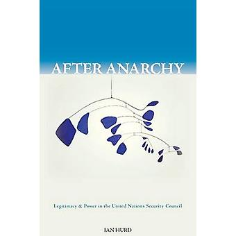 After Anarchy - Legitimacy and Power at the United Nations Security Co