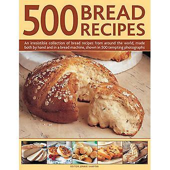 500 Brotrezepte - eine unwiderstehliche Kollektion von Brot-Rezepte von A