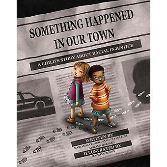 Something Happened in Our Town - A Child's Story About Racial Injustic
