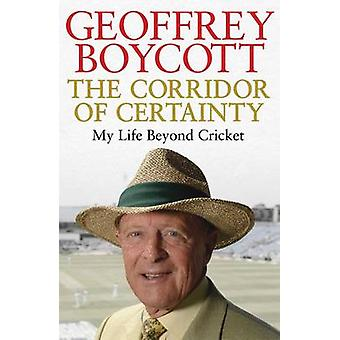 The Corridor of Certainty by Geoffrey Boycott - 9781471130045 Book