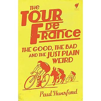 The Tour De France - The Good - the Bad and the Just Plain Weird by Pa