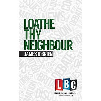 Loathe Thy Neighbour by James O'Brien - 9781783960866 Book