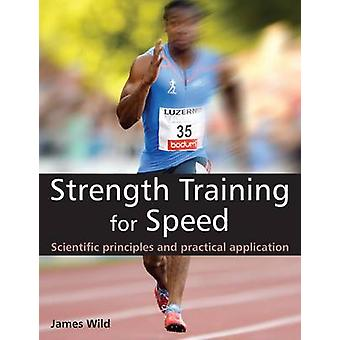 Strength Training for Speed - Scientific Principles and Practical Appl