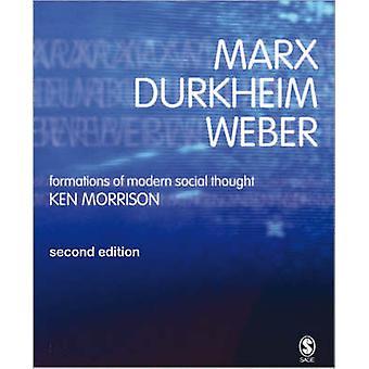 Marx - Durkheim - Weber - Formations of Modern Social Thought (2nd Rev