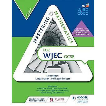 Opanowanie matematyki dla GCSE WJEC - wyższe - wyższy przez Gareth Cole-