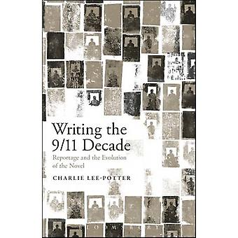 Writing the 9/11 Decade - Reportage and the Evolution of the Novel by