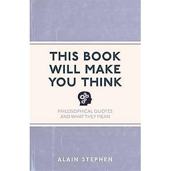 This Book Will Make You Think - Philosophical Quotes and What They Mea