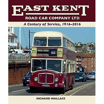 East Kent Road Car Company Ltd - A Century of Service - 1916-2016 by R