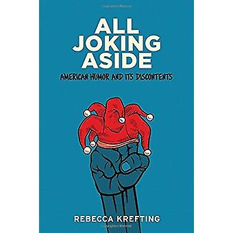 All Joking Aside - American Humor and its Discontents by Rebecca Kreft