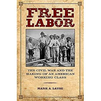 Free Labor (Working Class in American History)