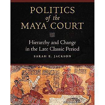Politik des Hofes Maya: Hierarchie und Veränderung in der späten klassischen Periode