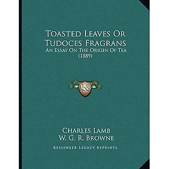 Toasted Leaves or Tudoces Fragrans: An Essay on the Origin of Tea (1889)