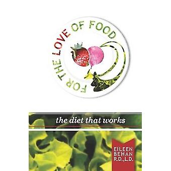 For the Love of Food the Diet that Works by Behan & Eileen