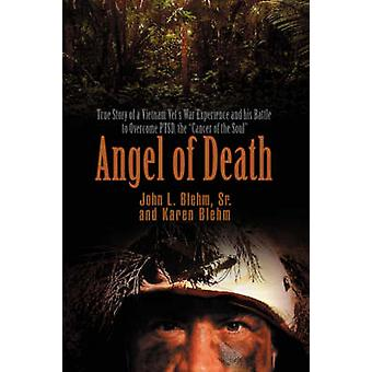 Angel of Death True Story of a Vietnam Vets War Experience and His Battle to Overcome Ptsd the Cancer of the Soul by Blehm & Sr. John